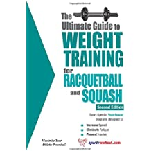 The Ultimate Guide to Weight Training for Racquetball & Squash (Ultimate Guide to Weight Training: Racquetball & Squash)