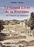 Le Grand livre de la Provence, tome 1 - De l'Antiquité aux troubadours