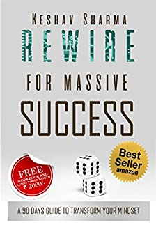 Rewire for Massive Success: A 90 Days Guide to Transform Your Mindset by [Sharma, Keshav]