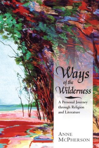 Ways of the Wilderness: A Personal Journey Through Religion and Literature