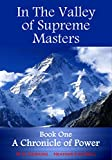 In The Valley of Supreme Masters - A Chronicle of Power (The Greatest Knowledge of the Ages Book 1)