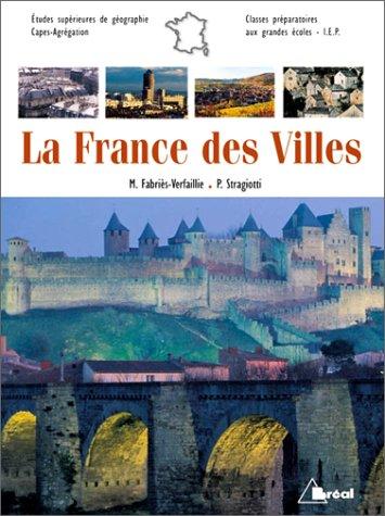 La France des villes : le temps des métropoles ? : études supérieures de géographie, CAPES, agrégation, IEP, classes préparatoires aux grandes écoles
