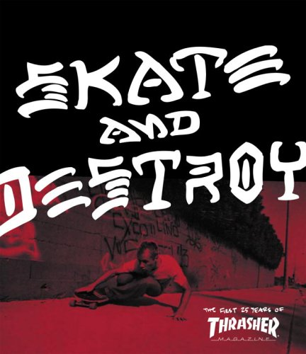Thrasher, Skate and Destroy: 25 Years of Trasher Magazine: The First 25 Years of Thrasher Magazine (High Speed Productions)