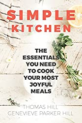 Simple Kitchen: The Essentials You Need to Cook Your Most Joyful Meals