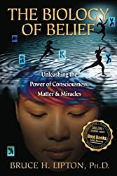 The Biology of Belief: Unleashing the Power of Consciousness, Matter, & Miracles by Bruce H. Lipton (2008-11-08)
