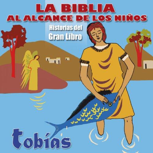 La Biblia al Alcance de los Niños: Tobías, El Nido de Golondrinas (Historias del Gran Libro)