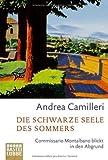 Die schwarze Seele des Sommers: Commissario Montalbano blickt in den Abgrund - Roman - Andrea Camilleri
