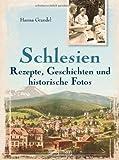 Schlesien - Rezepte, Geschichten und historische Fotos - Hanna Grandel