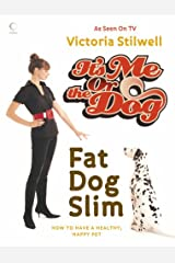 It's Me or the Dog: Fat Dog Slim: How to have a healthy, happy pet Hardcover