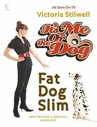 It's Me or the Dog: Fat Dog Slim: How to Have a Healthy, Happy Pet