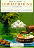 The Ultimate Low-fat Baking Cookbook: The Best-ever Step-by-step Collection of Low-fat Baking Recipes for Tempting and Healthy Eating