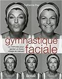 La gymnastique faciale : La méthode pour garder un beau visage naturel