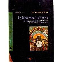 LA IDEA REVOLUCIONARIA EL ANARQUISMO ORGANIZADO EN ANDALUCIA Y CADIZ DURANTE LOS AÑOS TREINTA
