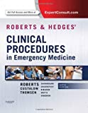 Roberts and Hedges' Clinical Procedures in Emergency Medicine: Expert Consult - Online and Print