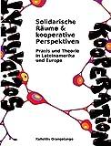 Solidarische R�ume & kooperative Perspektiven: Praxis und Theorie in Lateinamerika und Europa Bild
