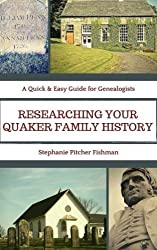 Researching Your Quaker Family History: Pocket Guide Edition (A Quick & Easy Guide for Genealogists) (Volume 1) by Stephanie Pitcher Fishman (2015-02-18)