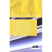 El gobierno de la economía en la Constitución Europea.: Crisis e indeterminación institucional. (Cuadernos de Derecho Constitucional)