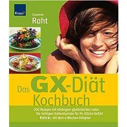 Das GX-Diät Kochbuch: 200 Rezepte mit niedrigem glykämischen Index Die richtigen Kohlenhydrate für Ihr Glücks-Gefühl Extra: Mit dem 4-Wochen-Diätplan