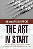 The Art of the IV Start: Common Techniques and Tricks of the Trade for Establishing Successful Peripheral Intravenous Lines