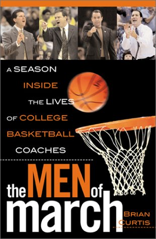 The Men of March: A Season Inside the Lives of College Basketball Coaches por Brian Curtis