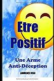Telecharger Livres Etre Positif Une Arme Anti Deception (PDF,EPUB,MOBI) gratuits en Francaise