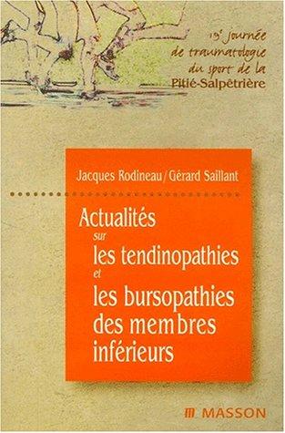 Actualités sur les tendinopathies et les bursopathies des membres inférieurs. 19ème journée de traumatologie du sport de la Pitié-Salpêtrière