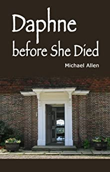 Daphne before She Died: The story of a dangerous love affair by [Allen, Michael]