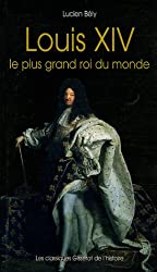 Louis XIV : Le plus grand roi du monde