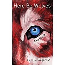 Here Be Wolves (Here Be Dragons Book 2)