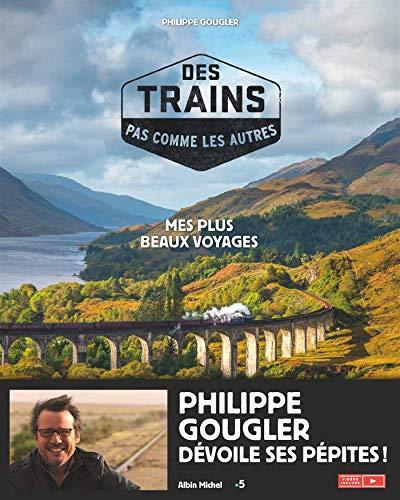 Des trains pas comme les autres: Mes plus beaux voyages par Philippe Gougler