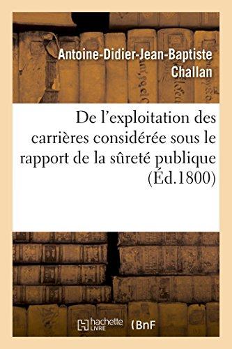 De l'exploitation des carrières considérée sous le rapport de la sureté publique par Antoine-Didier-Jean-Baptiste Challan