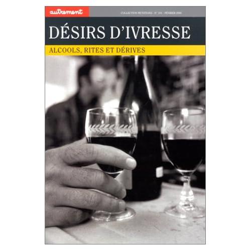 Désirs d'ivresse : Alcools,rites et derives