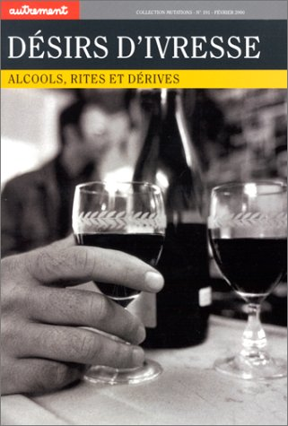 Désirs d'ivresse : Alcools,rites et derives par Carmen Bernard