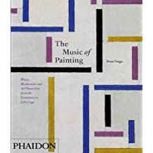 The Music of Painting : Music, Modernism and the Visual Arts from the Romantics to John Cage