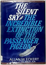 The Silent Sky: The Incredible Extinction of The Passenger Pigeon by Allan W. Eckert (1965-01-23)