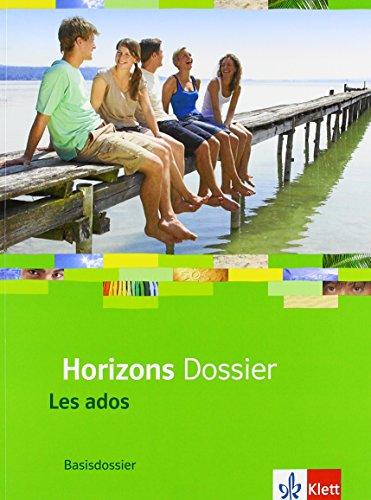 Horizons Dossier. Les ados: Basisdossier Klasse 10 (G8), Klasse 11 (G9) (Horizons Dossier. Ausgabe ab 2013)
