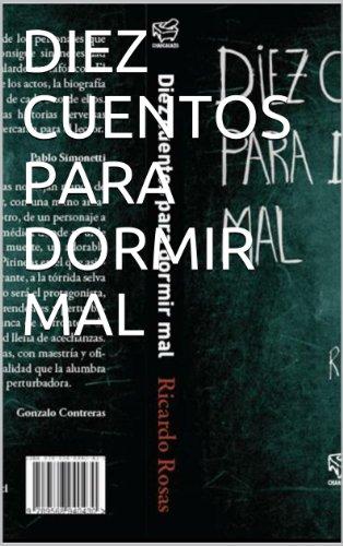 DIEZ CUENTOS PARA DORMIR MAL por Ricardo Rosas