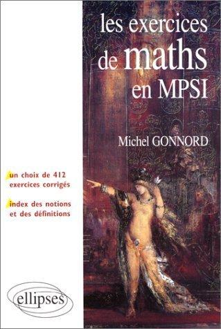 Les exercices de Mathmatiques en MPSI : Un choix de 412 exercices corrigs + un index des notions et des dfinitions de Michel Gonnord (1 mars 2000) Broch