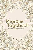 Migränetagebuch - die Schmerzen im Griff: Kopfschmerz Tagebuch zum ausfüllen für ein übersichtliches Schmerzprotokoll - 52 Wochen