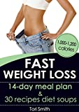 Fast Weight Loss: 14-day meal plan 1,000-1,200 calories and 30 recipes diet soups