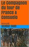 Le Compagnon du tour de France & Consuelo - Annoté - Format Kindle - 2,99 €