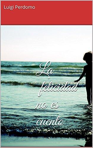 La felicidad no es cuento por Luigi Perdomo