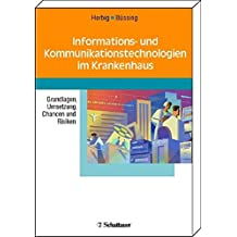 Informations- und Kommunikationstechnologien im Krankenhaus: Grundlagen, UmSetzung, Chancen und Risiken