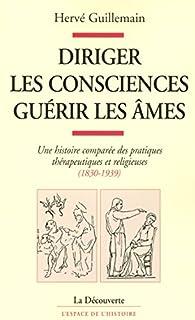 Diriger les consciences, guérir les âmes par Hervé Guillemain