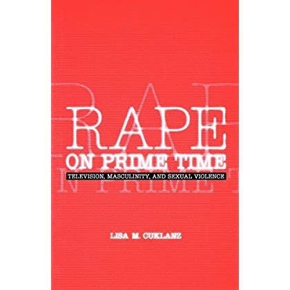 Rape on Prime Time: Television, Masculinity, and Sexual Violence (Feminist Cultural Studies, the Media, & Political Culture) by Lisa M. Cuklanz (1-Oct-1999) Paperback
