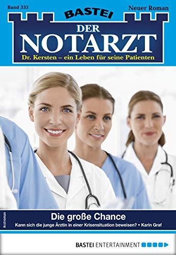 Der Notarzt 333 - Arztroman: Die große Chance -