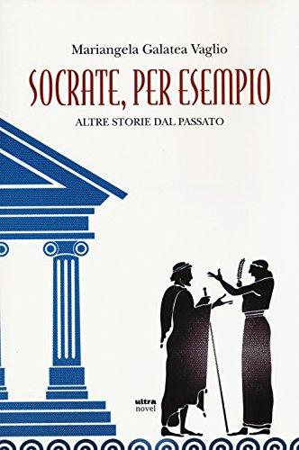 Socrate, per esempio. Altre storie dal passato (Ultra Novel)