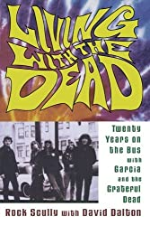 Living with the Dead: Twenty Years on the Bus with Garcia and the Grateful Dead by Rock Scully (2001-08-28)