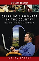 Starting A Business In The Country: Ideas and advice for a better lifestyle