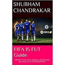 FIFA 15 FUT Guide: Ultimate Team, Career, beginner and advanced tips and tricks for PC/XBOX/PS4/PS3 (English Edition)
